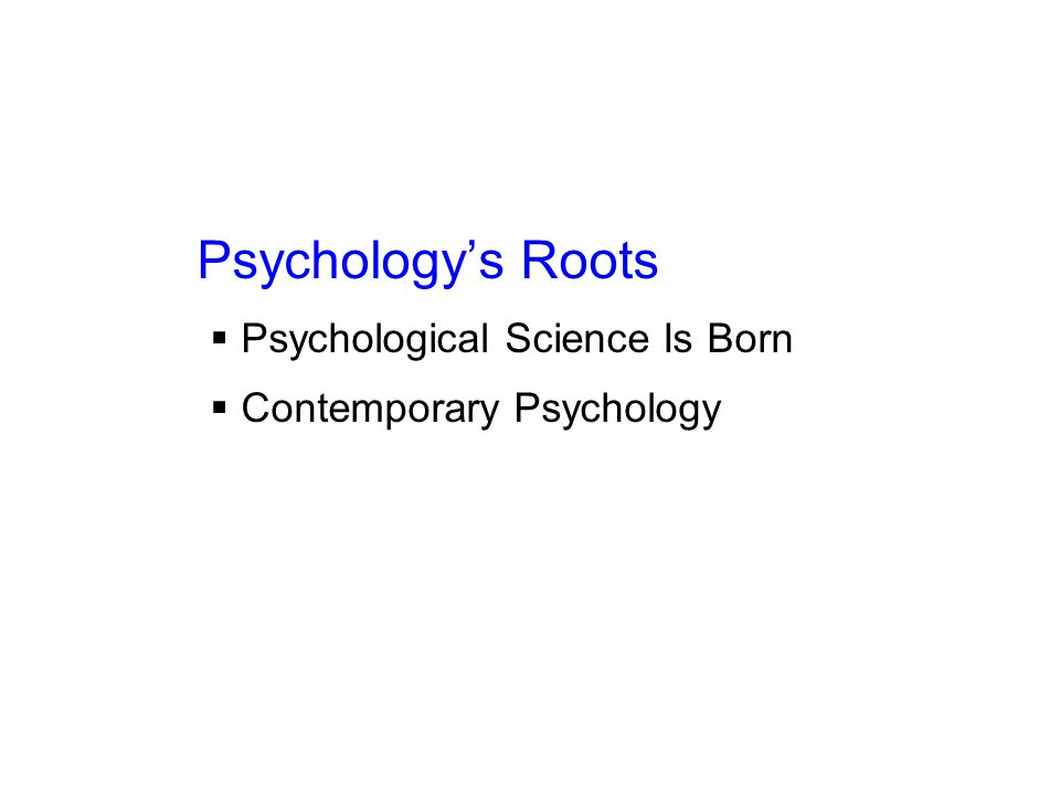 Psychology's Roots  Psychological Science Is Born  Contemporary Psychology
