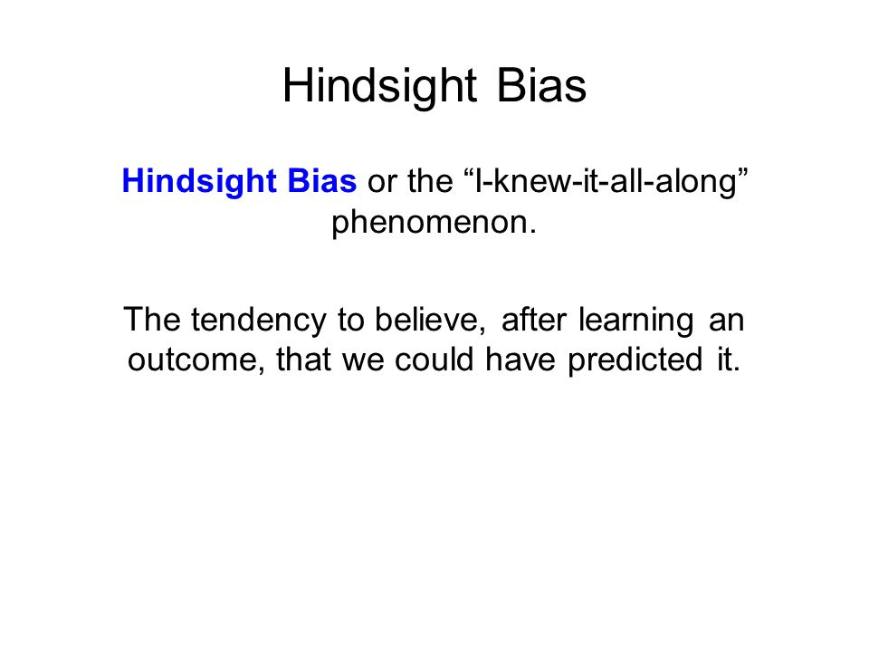 Hindsight Bias or the I-knew-it-all-along phenomenon.