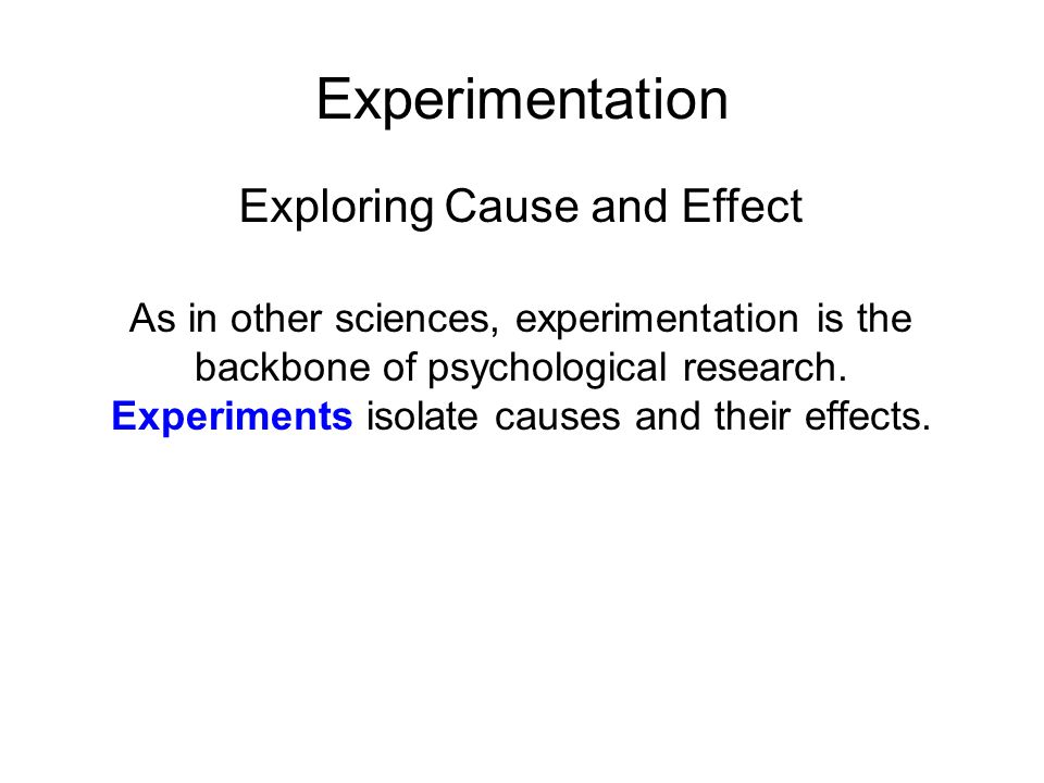 Experimentation As in other sciences, experimentation is the backbone of psychological research.