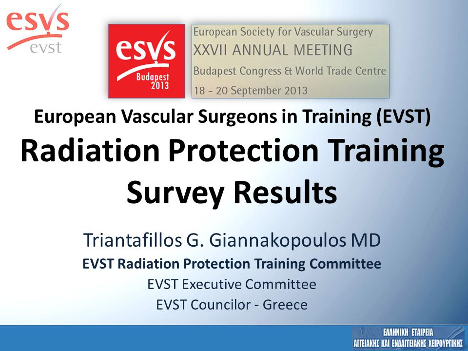 European Vascular Surgeons in Training (EVST) Radiation Protection Training Survey Results Triantafillos G.