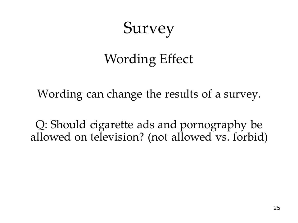 25 Survey Wording can change the results of a survey.