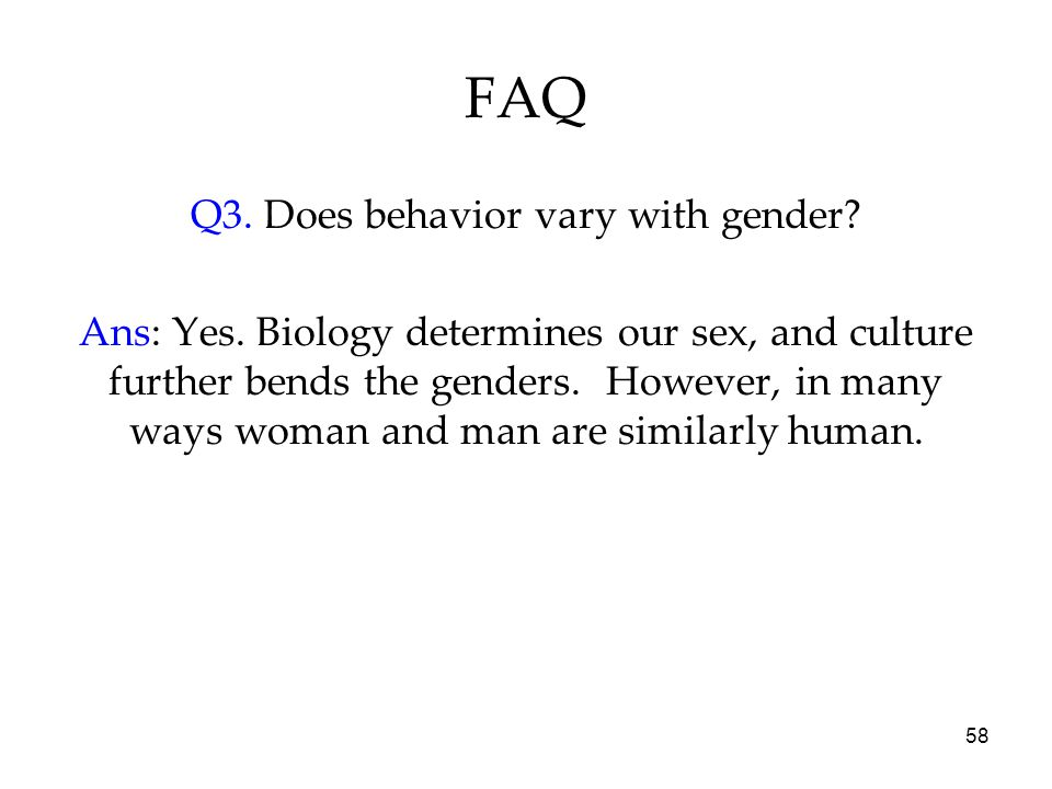 58 FAQ Q3. Does behavior vary with gender. Ans: Yes.