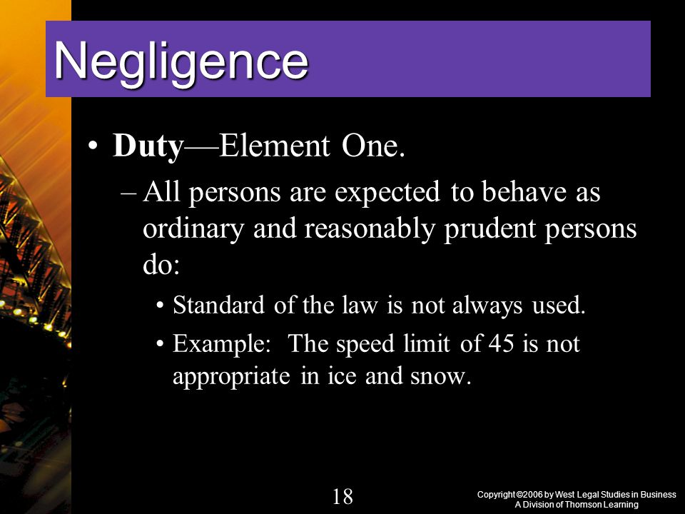 Copyright ©2006 by West Legal Studies in Business A Division of Thomson Learning 18 Duty—Element One.