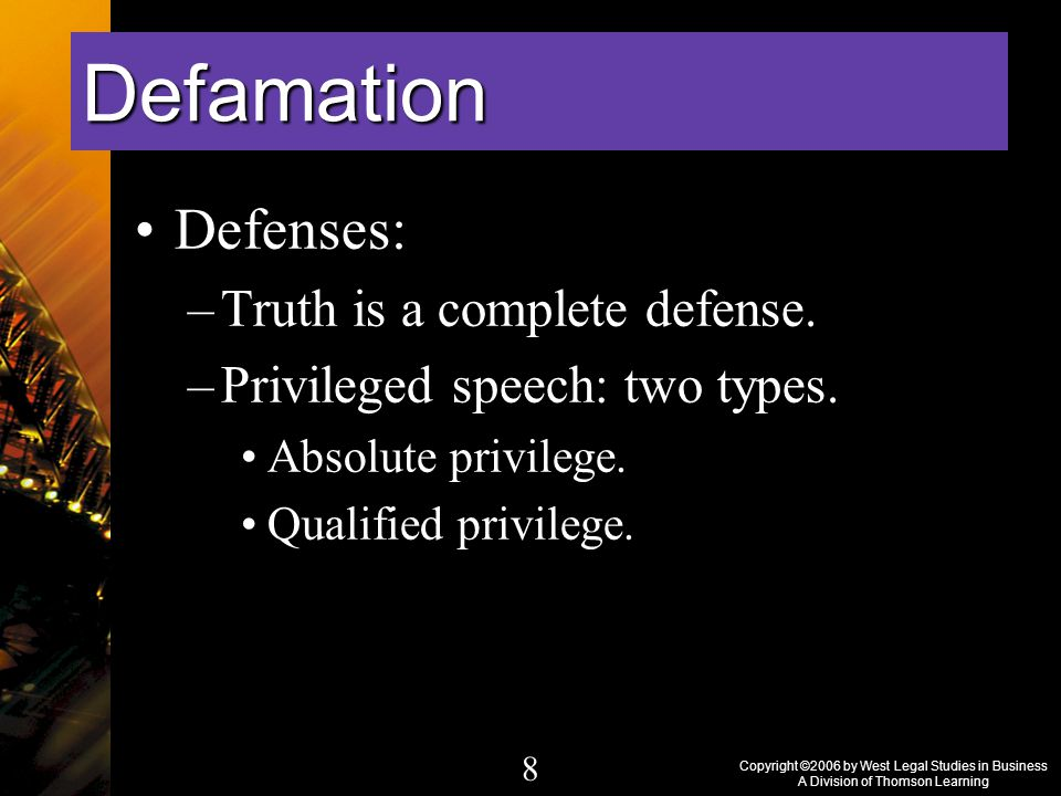 Copyright ©2006 by West Legal Studies in Business A Division of Thomson Learning 8 Defenses: –Truth is a complete defense.