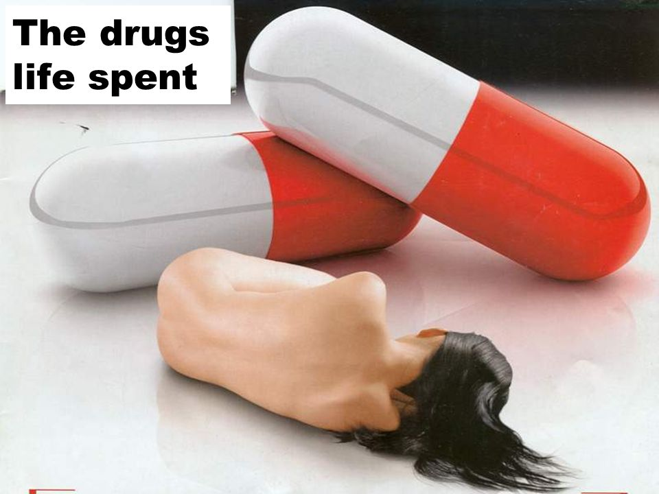 The drugs life spent