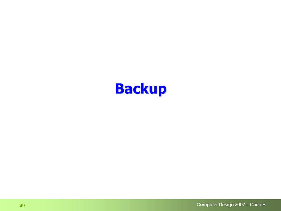 Computer Design 2007 – Caches 40 Backup