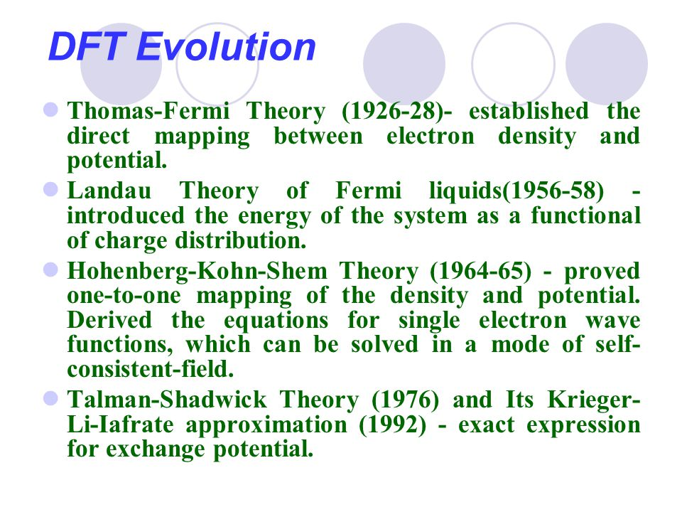 DFT Evolution Thomas-Fermi Theory (1926-28)- established the direct mapping between electron density and potential. Landau Theory of Fermi liquids(195