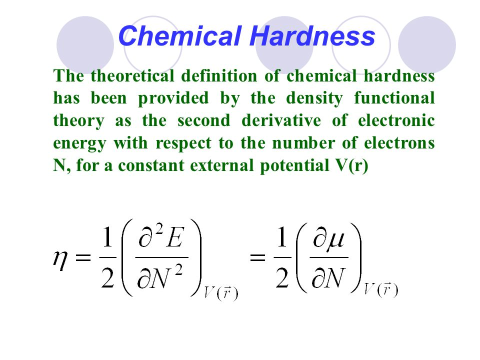 Chemical Hardness The theoretical definition of chemical hardness has been provided by the density functional theory as the second derivative of elect