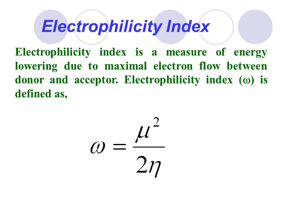 Electrophilicity Index Electrophilicity index is a measure of energy lowering due to maximal electron flow between donor and acceptor. Electrophilicit