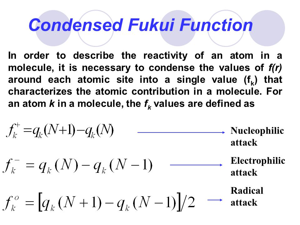 Condensed Fukui Function In order to describe the reactivity of an atom in a molecule, it is necessary to condense the values of f(r) around each atom
