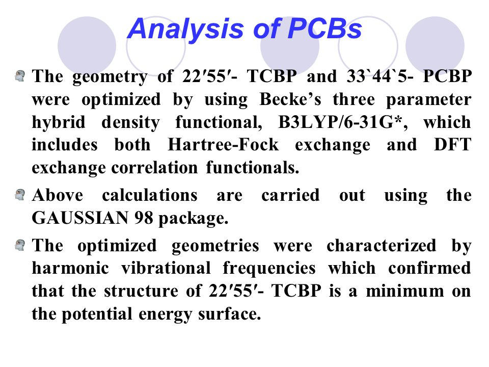 Analysis of PCBs The geometry of 22′55′- TCBP and 33`44`5- PCBP were optimized by using Becke's three parameter hybrid density functional, B3LYP/6-31G