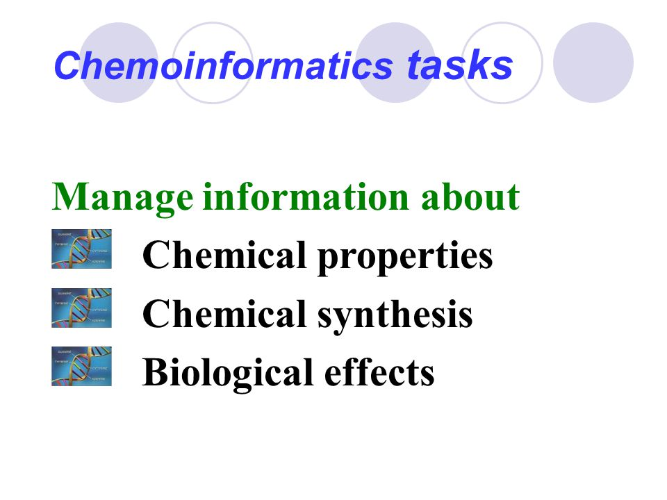 Chemoinformatics tasks Manage information about Chemical properties Chemical synthesis Biological effects