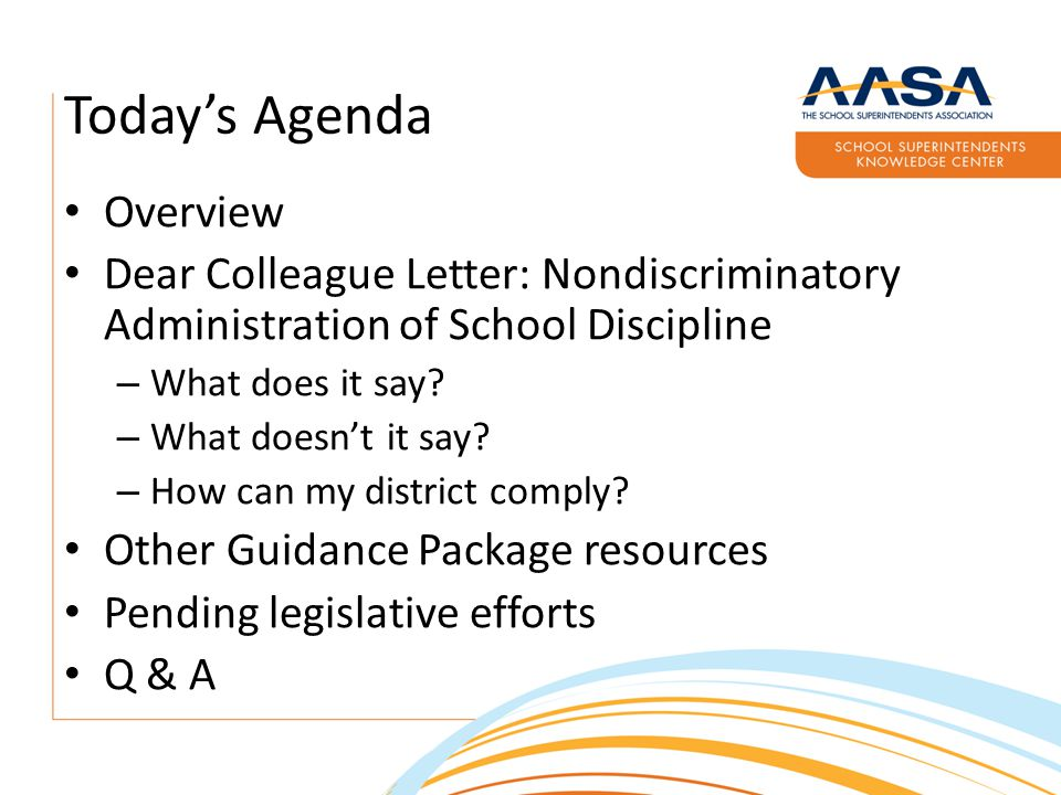 Today's Agenda Overview Dear Colleague Letter: Nondiscriminatory Administration of School Discipline – What does it say.