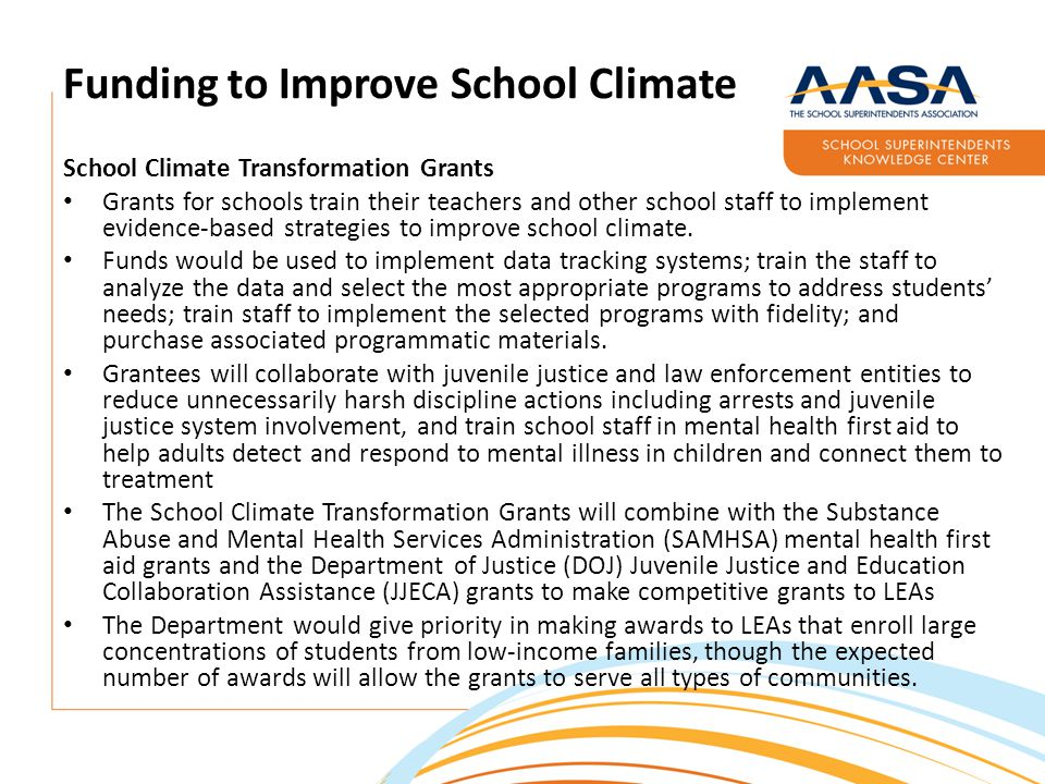 Funding to Improve School Climate School Climate Transformation Grants Grants for schools train their teachers and other school staff to implement evidence-based strategies to improve school climate.