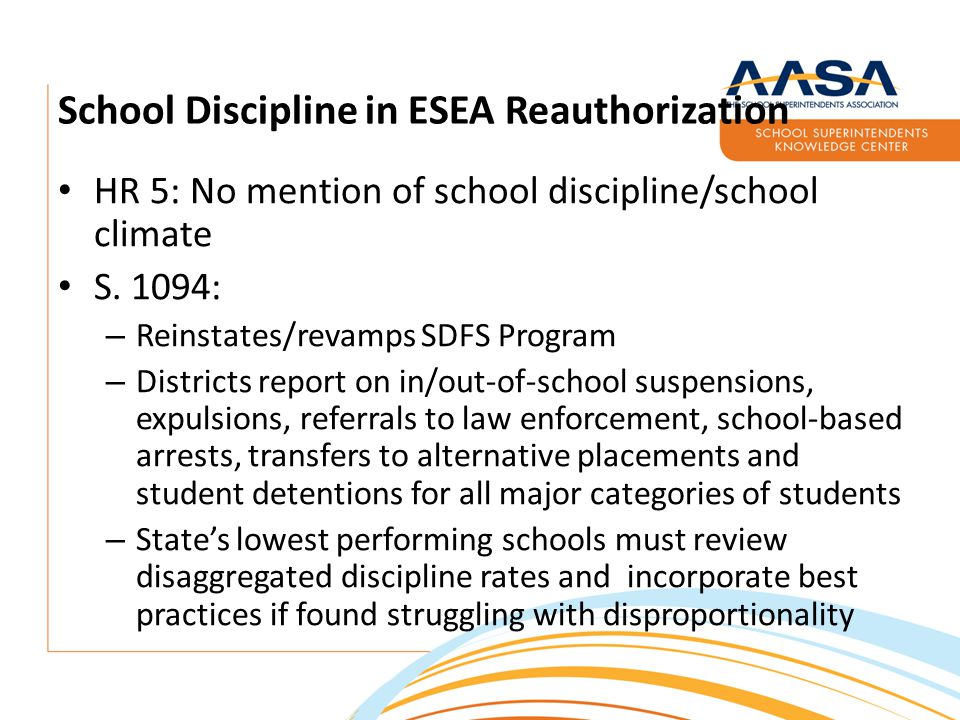School Discipline in ESEA Reauthorization HR 5: No mention of school discipline/school climate S.