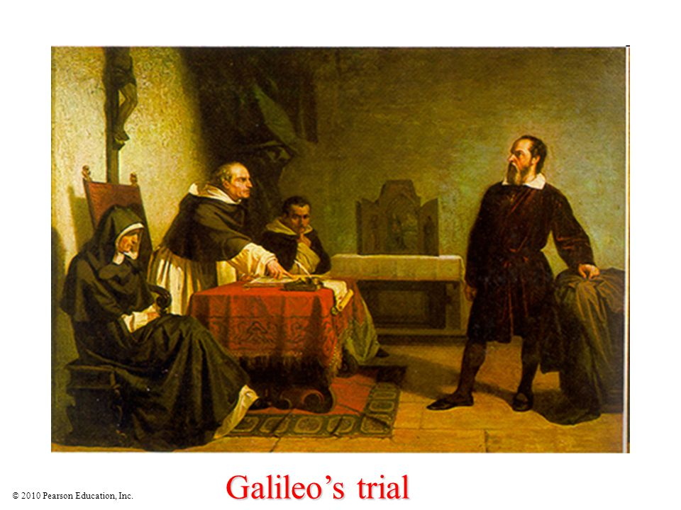 © 2010 Pearson Education, Inc. Galileo's trial