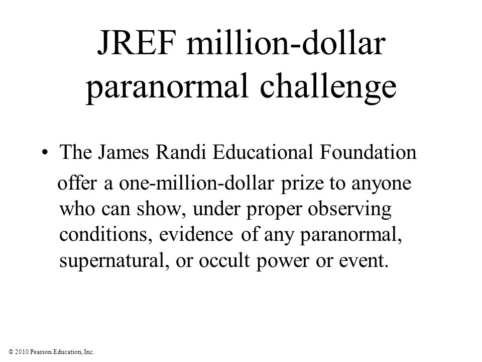 © 2010 Pearson Education, Inc. JREF million-dollar paranormal challenge The James Randi Educational Foundation offer a one-million-dollar prize to any