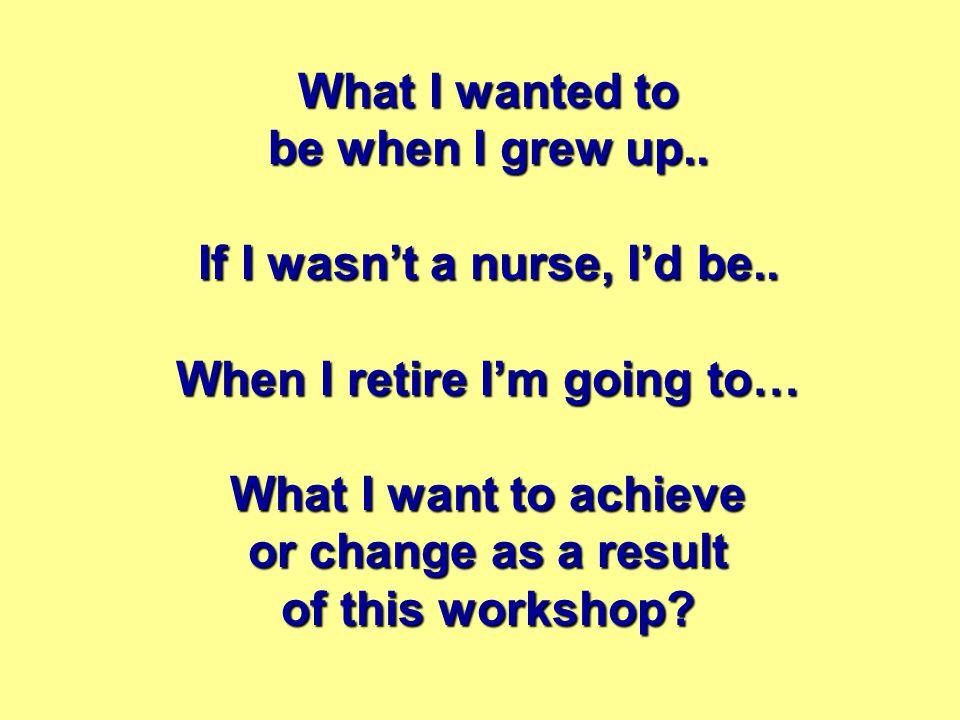 What I wanted to be when I grew up.. If I wasn't a nurse, I'd be..
