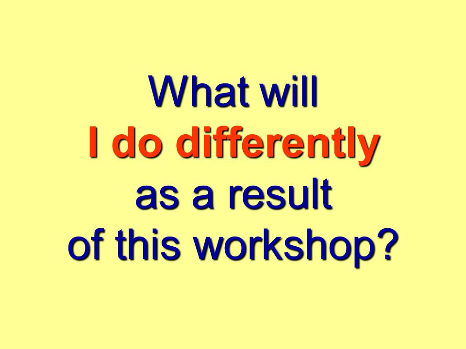 What will I do differently as a result of this workshop