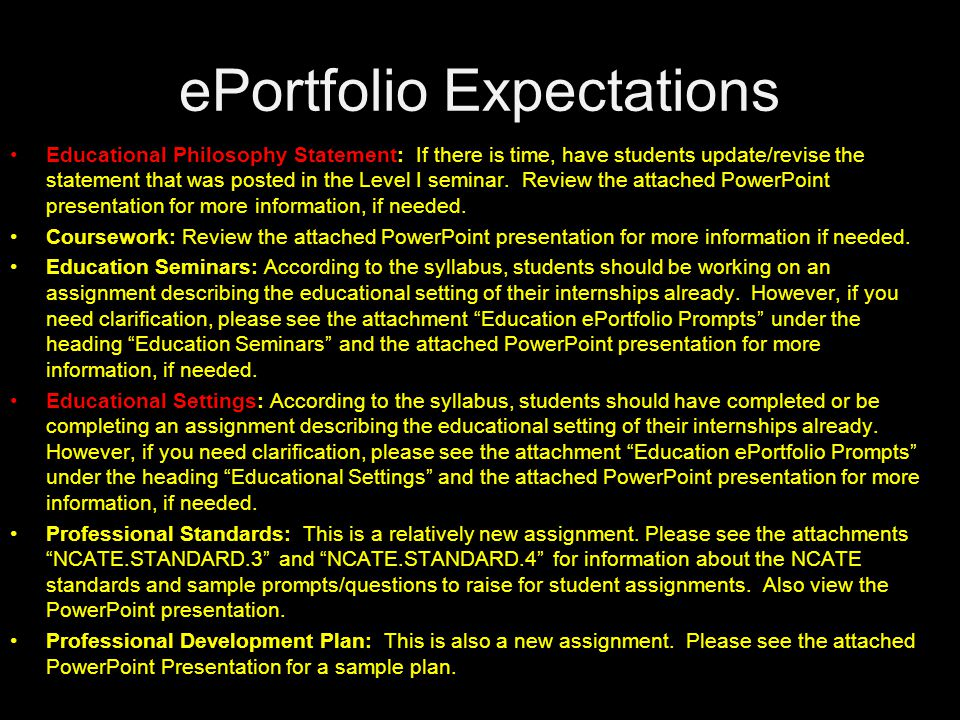 ePortfolio Expectations Educational Philosophy Statement: If there is time, have students update/revise the statement that was posted in the Level I s