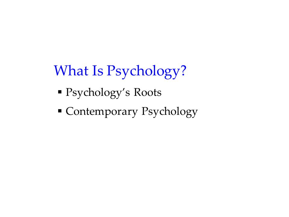 What Is Psychology  Psychology's Roots  Contemporary Psychology
