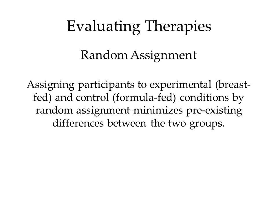 Assigning participants to experimental (breast- fed) and control (formula-fed) conditions by random assignment minimizes pre-existing differences between the two groups.