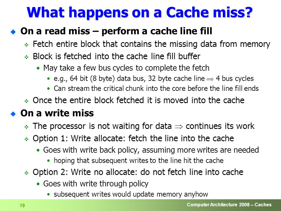 Computer Architecture 2008 – Caches 19 What happens on a Cache miss.