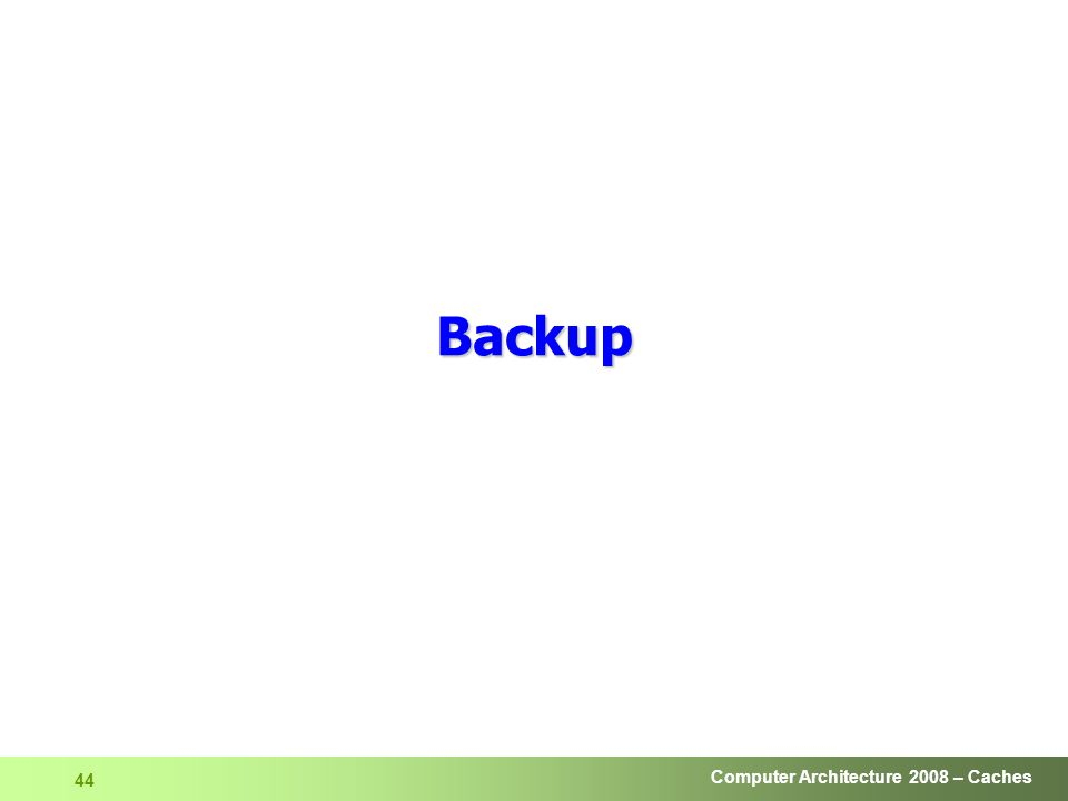 Computer Architecture 2008 – Caches 44 Backup