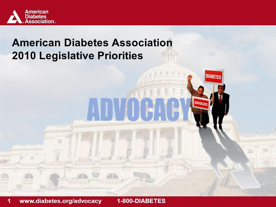 1 www.diabetes.org/advocacy 1-800-DIABETES American Diabetes Association 2010 Legislative Priorities