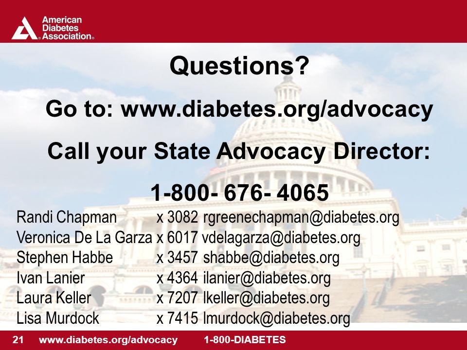 21 www.diabetes.org/advocacy 1-800-DIABETES Questions? Go to: www.diabetes.org/advocacy Call your State Advocacy Director: 1-800- 676- 4065 Randi Chap