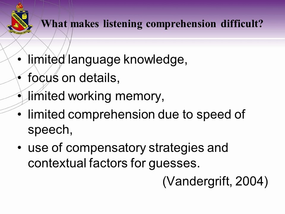 limited language knowledge, focus on details, limited working memory, limited comprehension due to speed of speech, use of compensatory strategies and