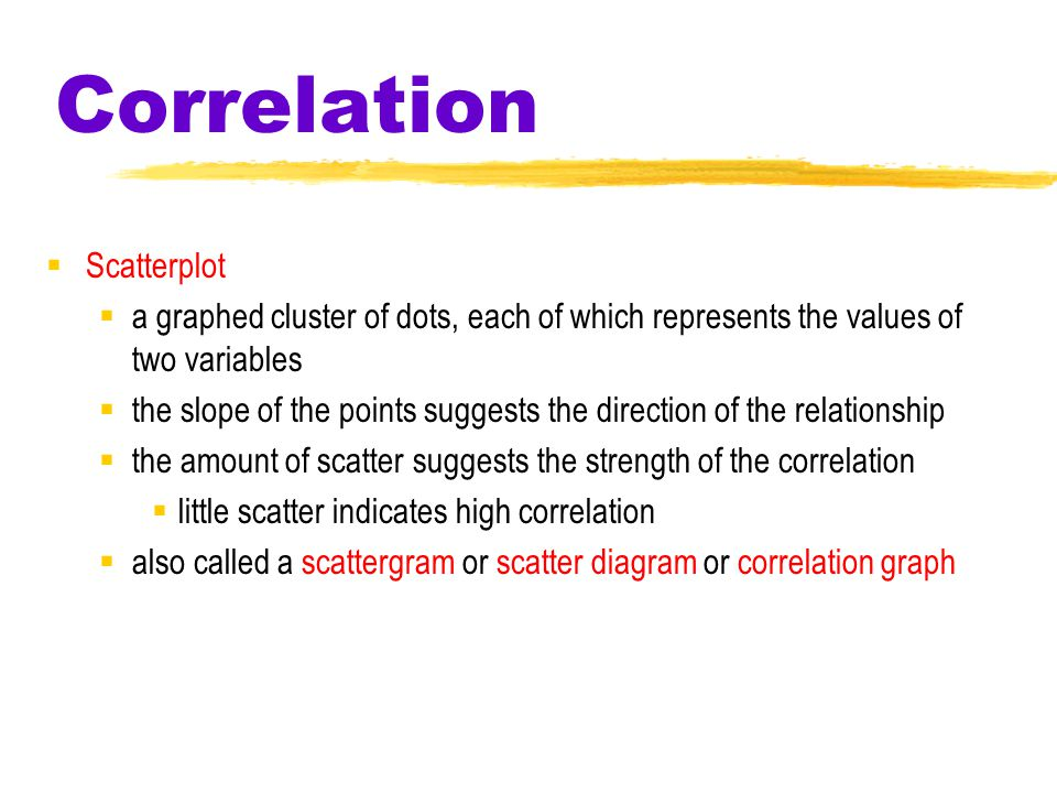Correlation  Correlation Coefficient  a statistical measure of the extent to which two factors vary together, and thus how well either factor predic