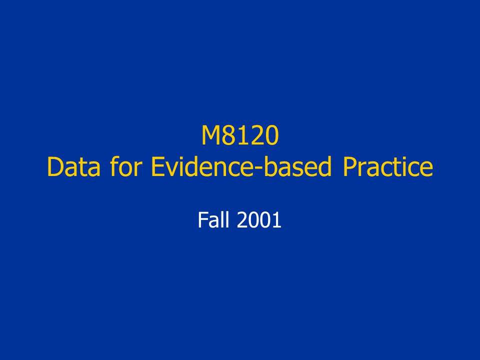 M8120 Data for Evidence-based Practice Fall 2001