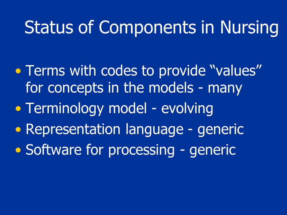 """Status of Components in Nursing Terms with codes to provide """"values"""" for concepts in the models - many Terminology model - evolving Representation lan"""