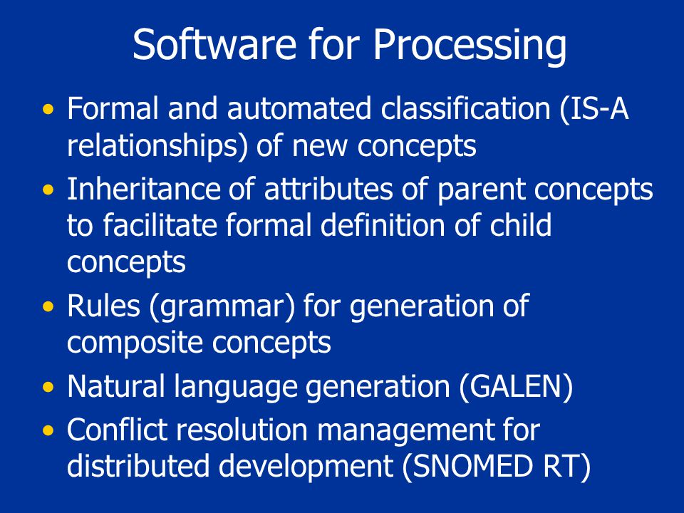 Software for Processing Formal and automated classification (IS-A relationships) of new concepts Inheritance of attributes of parent concepts to facil
