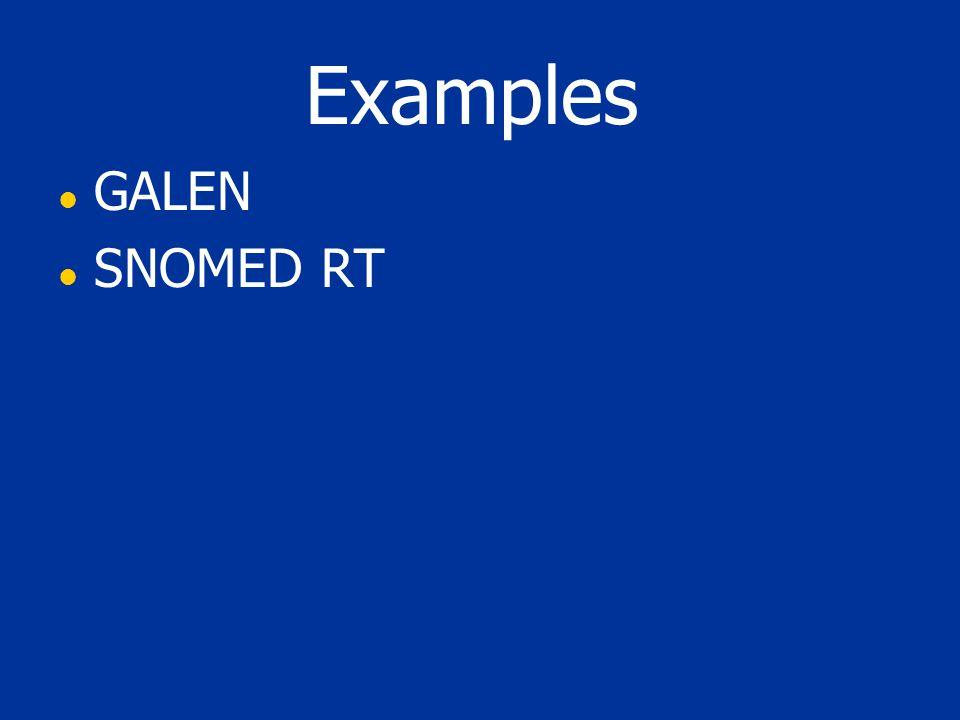 Examples l GALEN l SNOMED RT