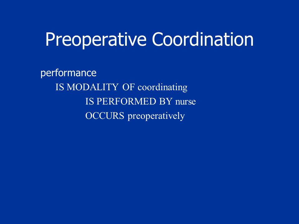 Preoperative Coordination performance IS MODALITY OF coordinating IS PERFORMED BY nurse OCCURS preoperatively