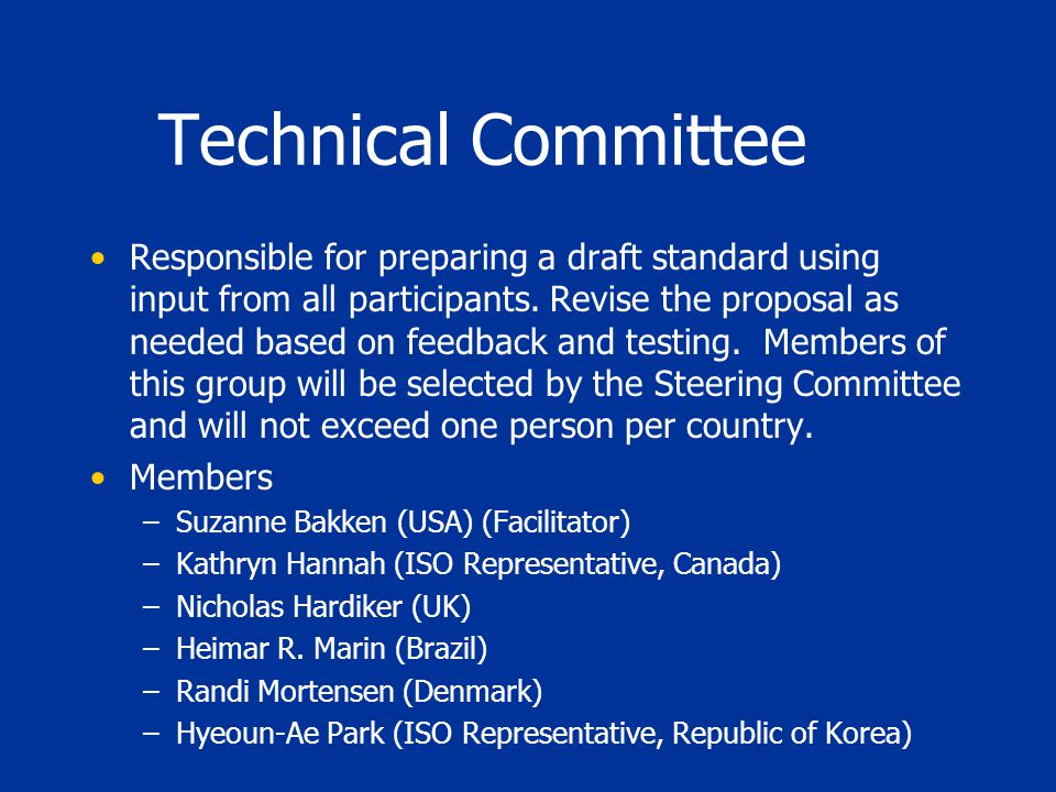 Technical Committee Responsible for preparing a draft standard using input from all participants.