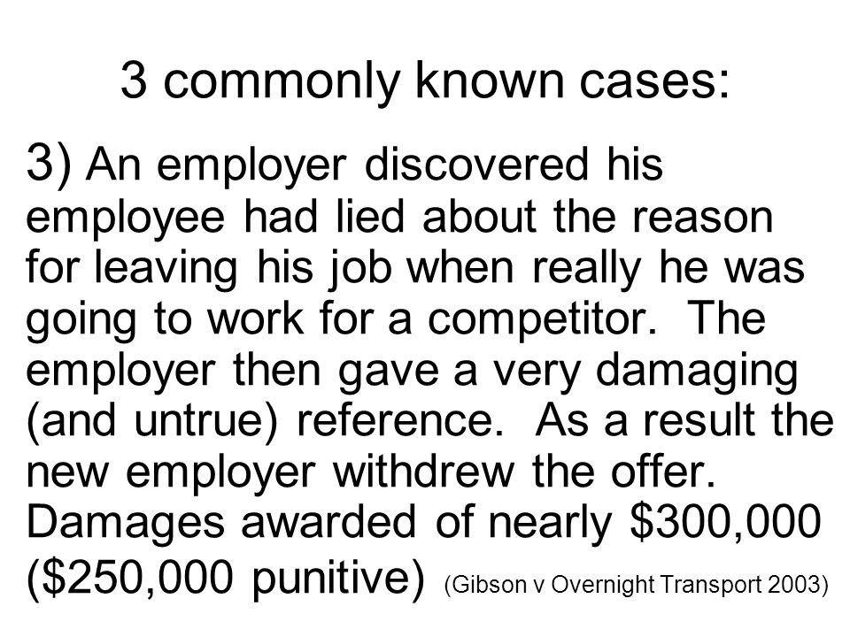 3 commonly known cases: 3) An employer discovered his employee had lied about the reason for leaving his job when really he was going to work for a competitor.