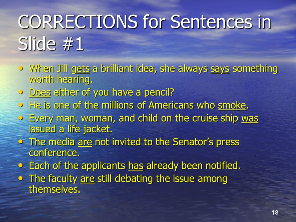 CORRECTIONS for Sentences in Slide #1 When Jill gets a brilliant idea, she always says something worth hearing.