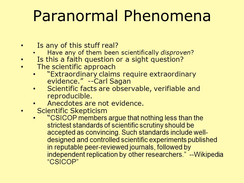 Paranormal Phenomena Is any of this stuff real? Have any of them been scientifically disproven? Is this a faith question or a sight question? The scie