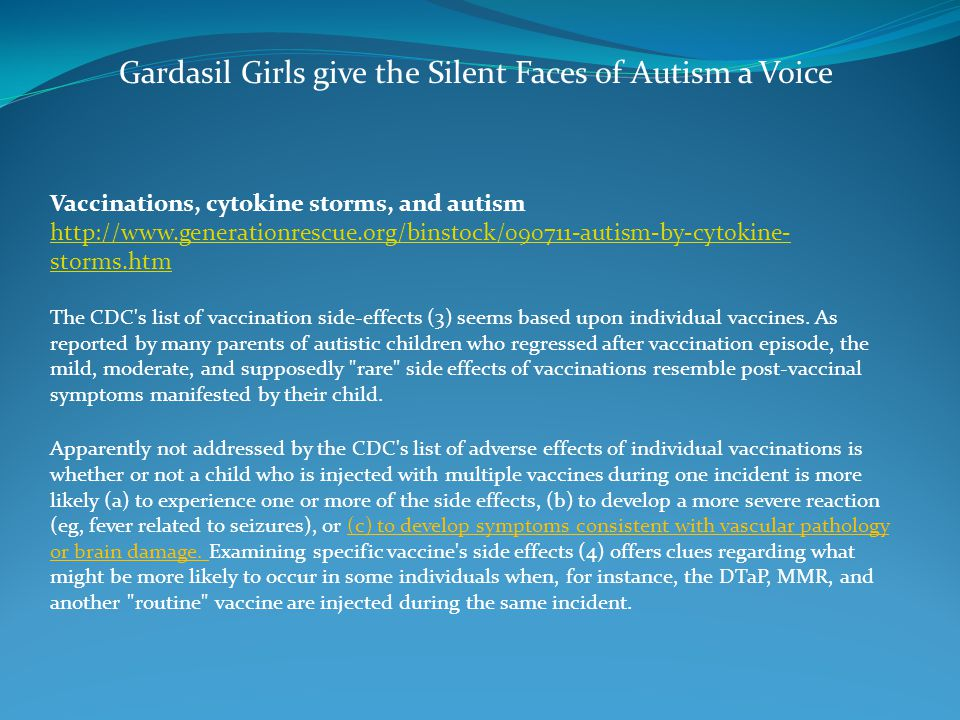 Vaccinations, cytokine storms, and autism http://www.generationrescue.org/binstock/090711-autism-by-cytokine- storms.htm The CDC s list of vaccination side-effects (3) seems based upon individual vaccines.
