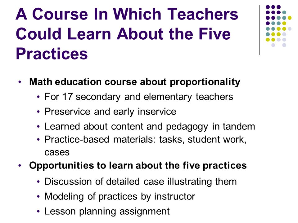 A Course In Which Teachers Could Learn About the Five Practices Math education course about proportionality For 17 secondary and elementary teachers P