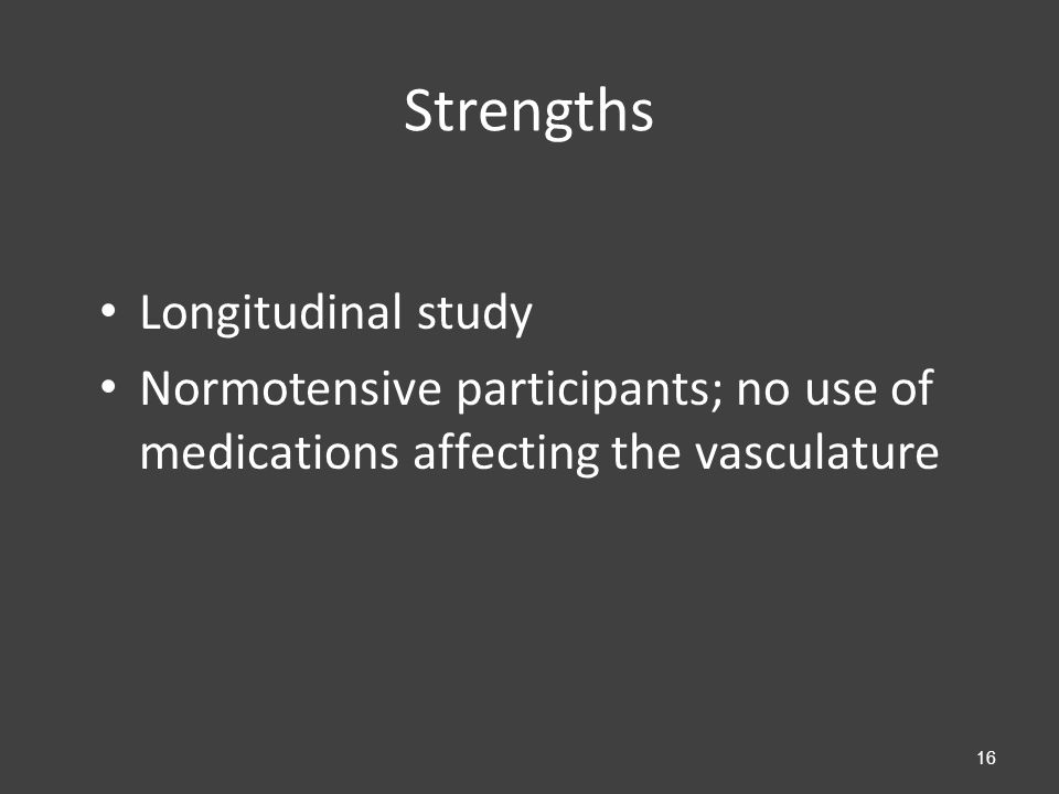Strengths Longitudinal study Normotensive participants; no use of medications affecting the vasculature 16