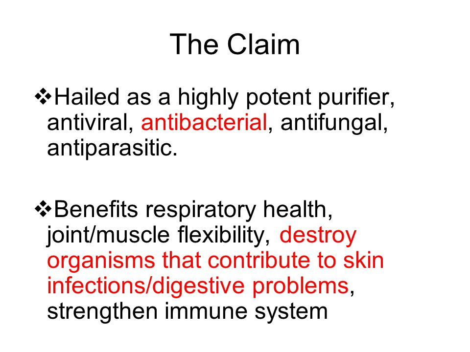 The Claim  Hailed as a highly potent purifier, antiviral, antibacterial, antifungal, antiparasitic.