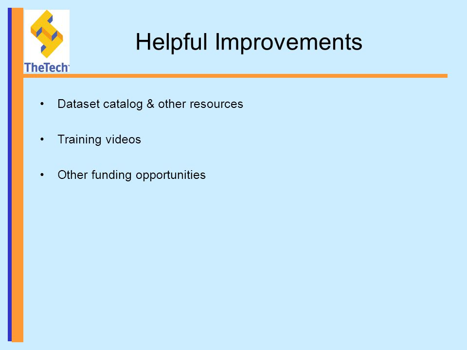 Helpful Improvements Dataset catalog & other resources Training videos Other funding opportunities