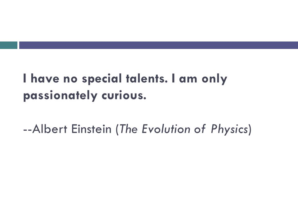 I have no special talents. I am only passionately curious.