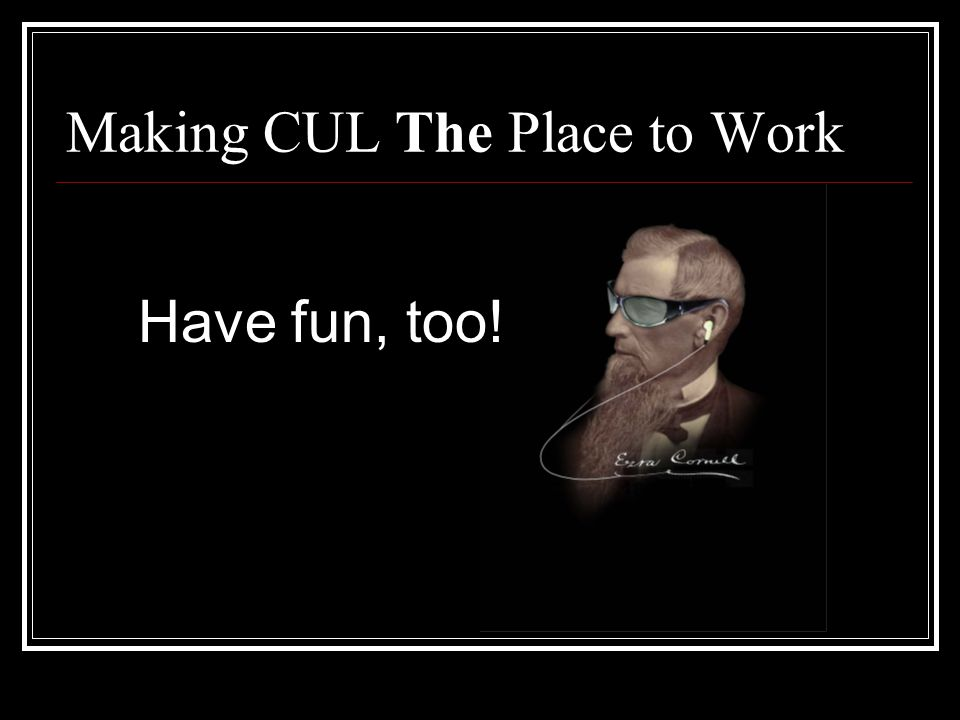 Making CUL The Place to Work Have fun, too!