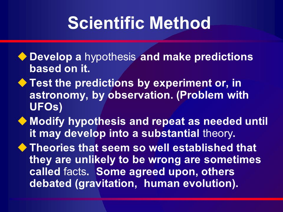 Scientific Method uDevelop a hypothesis and make predictions based on it.