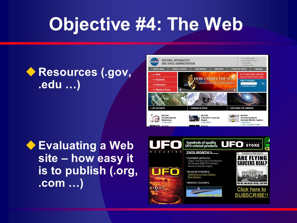 Objective #4: The Web uResources (.gov,.edu …) uEvaluating a Web site – how easy it is to publish (.org,.com …)